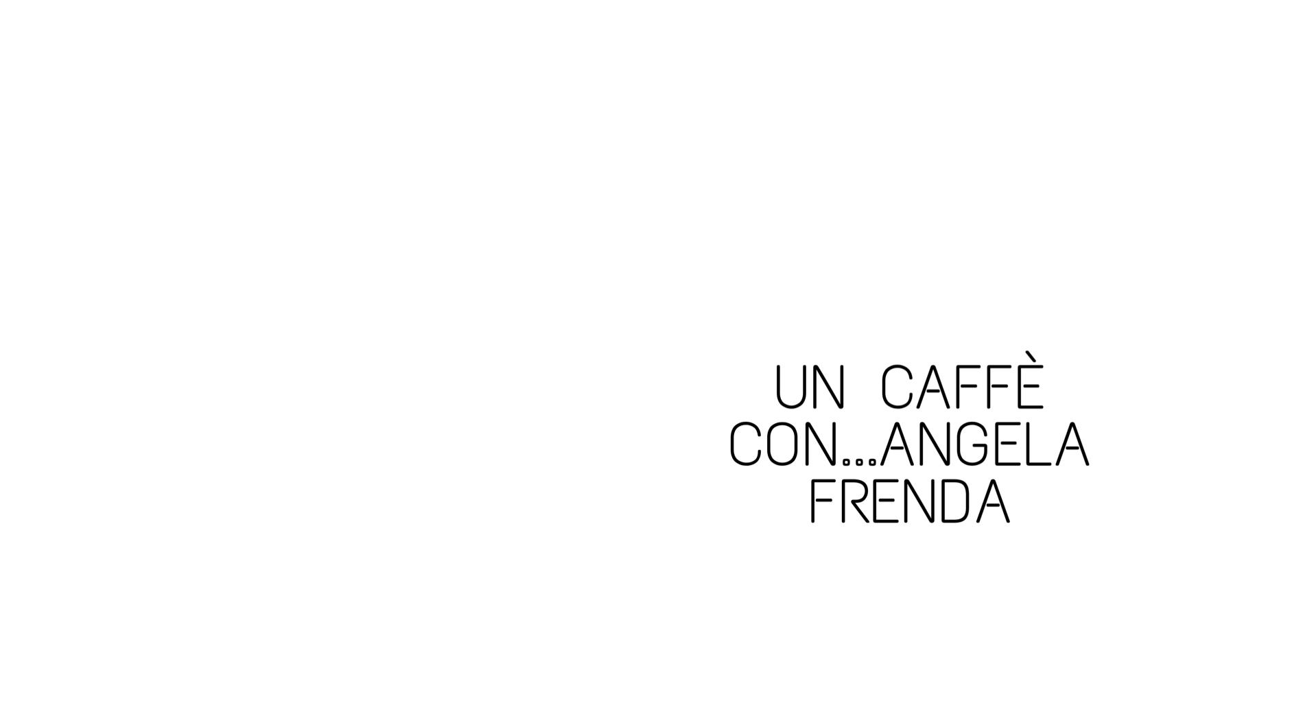 Un caffè con: Carolina Vergnano dialoga con Angela Frenda