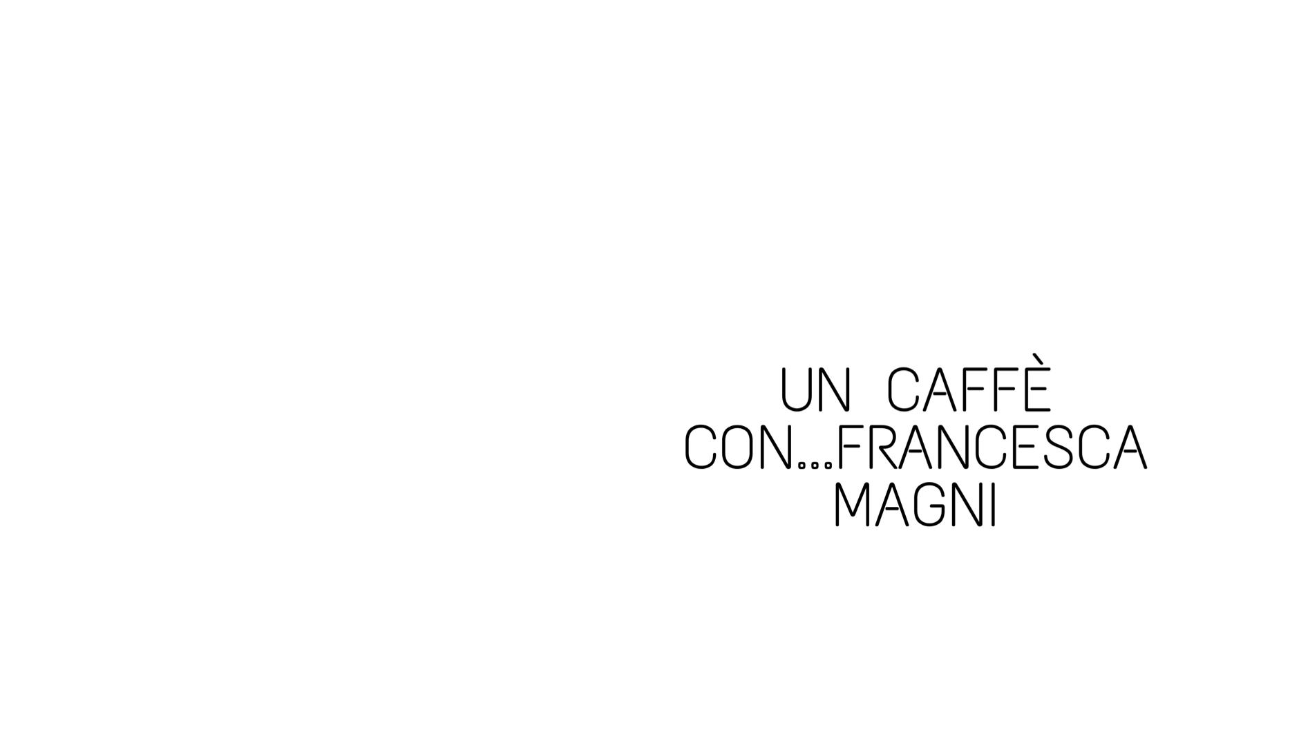 cropped un caffè con...francesca magni